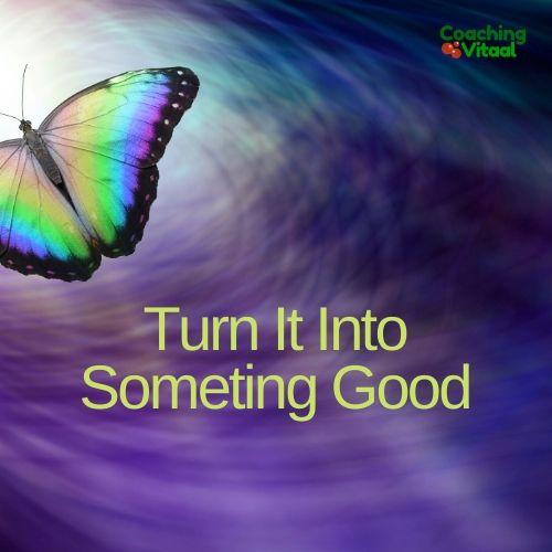 Turn it into someting good bij Coaching Vitaal